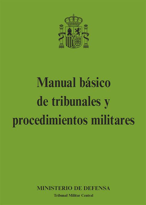 Manual basico de tribunales y procedimientos militares