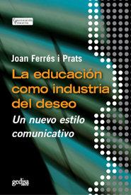 Educacion como industria del deseo,la