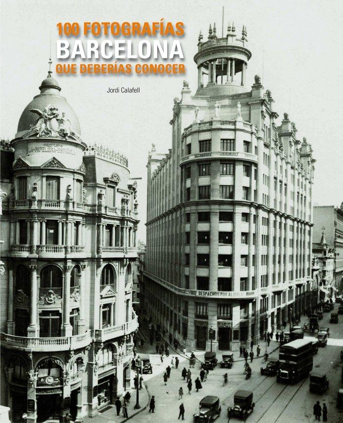 Barcelona 100 fotografias que deberias conocer