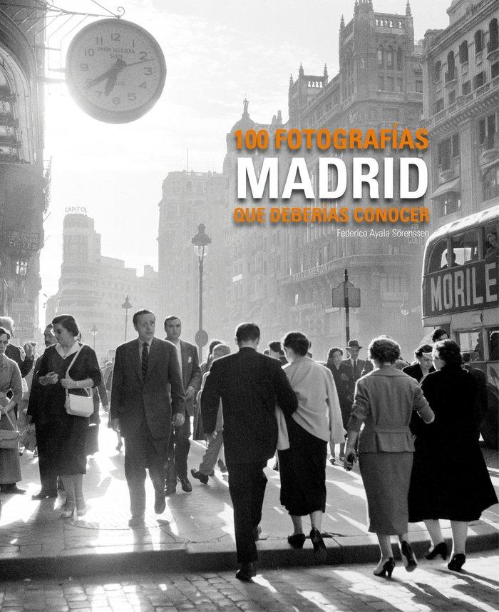 Madrid 100 fotografias que deberias conocer