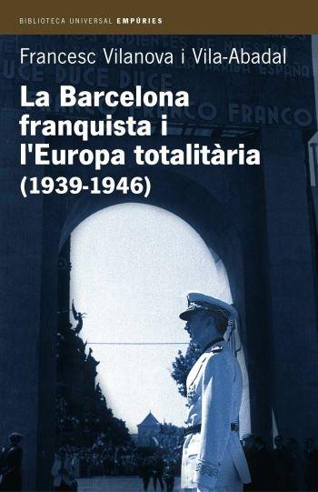 Barcelona franquista i l'europa totalitaria (1939-1946),la