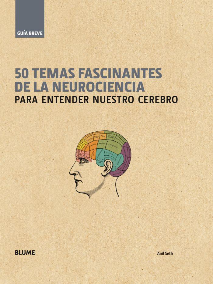 Guia breve. 50 temas fascinantes de la neurociencia