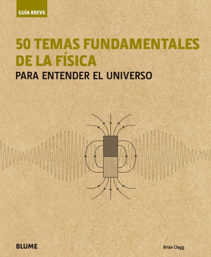 Guia breve. 50 temas fundamentales de la fisica