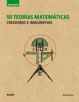 Guia breve. 50 teorias matematicas (rustica)