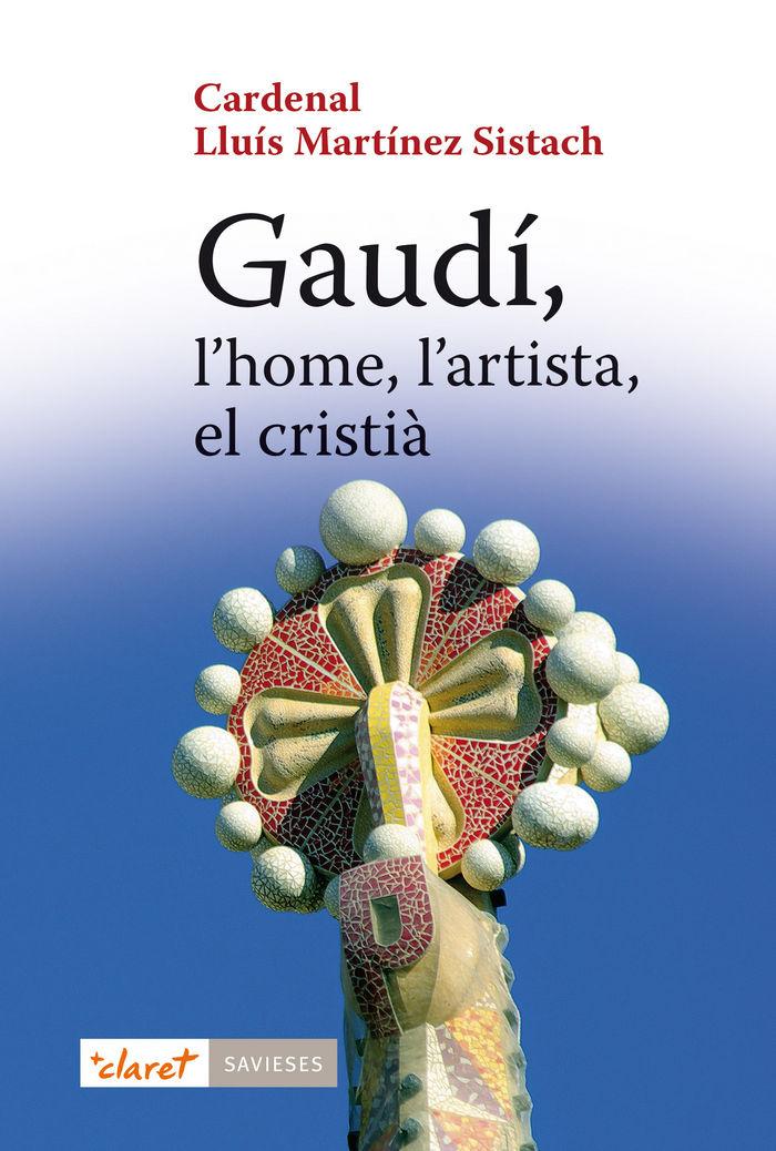 Gaudi, l'home, l'artista, el cristia