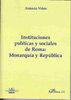 Instituciones politicas y sociales de roma: monarquia y repu