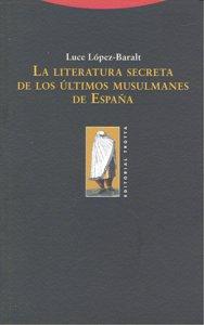 Literatura secreta ultimos musulmanes españa,la