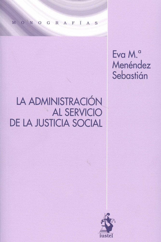 Administracion al servicio de la justicia social,la