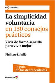 Simplicidad voluntaria en 130 consejos practicos,la