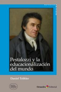 Pestalozzi y la educacionalizacion del mundo