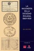 La masoneria en la sociedad riojana, 1869-1939