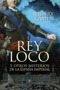 Rey loco y otros misterios de la españa imperial