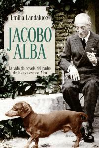 Jacobo alba vida de novela del padre de la duquesa de alba