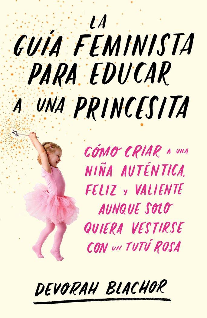 Guia feminista para educar a una princesita ,la