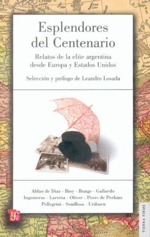 Esplendores del centenario : relatos de la elite argentina d