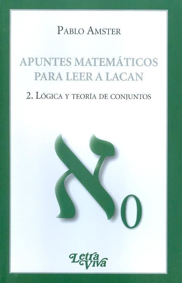(2) apuntes matematicos para leer a lacan (2): logica y teor