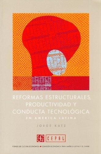 Reformas estructurales, productividad y conducta tecnologica