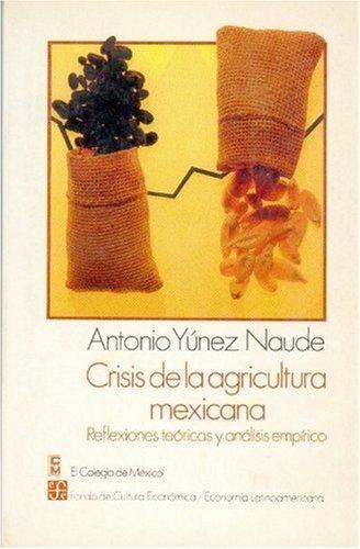 Crisis de la agricultura mexicana : reflexiones teoricas y a