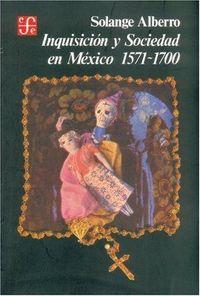 Inquisicion y sociedad mexico 1571-1700