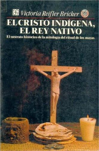 Cristo indigena, el rey nativo : el sustrato historico de la