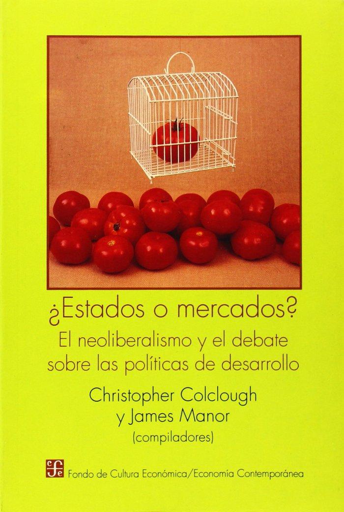 ¿estados o mercados? : el neoliberalismo y el debate sobre l