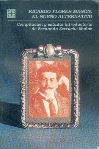 Ricardo flores magon, el sueño alternativo