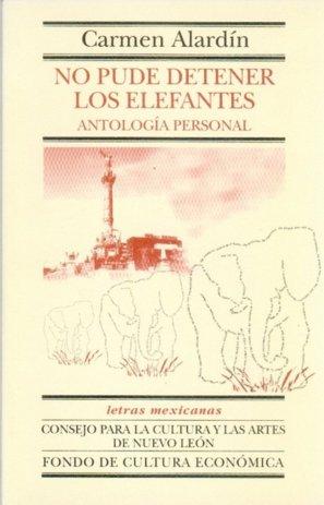 No pude detener los elefantes : antologia personal