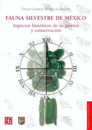 Fauna silvestre de mexico : aspectos historicos de su gestio