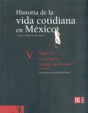 Ha.vida cotidiana en mexico v sxx imagen espejo de la vida