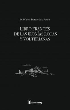 Libro frances de las ironias rotas y volterianas