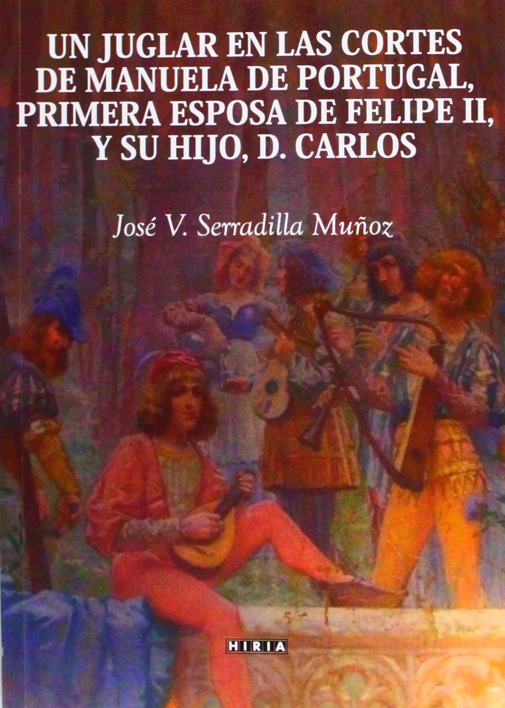 Un juglar en las Cortes de Manuela de Portugal, primera esposa de Felipe II, y su hijo, D. Carlos